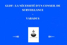 GLDF: LA NÉCESSITÉ D'UN CONSEIL DE SURVEILLANCE
