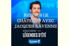 LÉGENDES D'ÉTÉ – RENNES LE CHÂTEAU – EUROPE 1 AVEC JACQUES RAVENNE