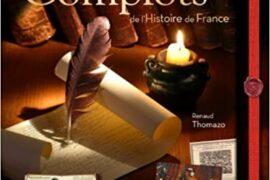 LES GRANDS COMPLOTS DE L'HISTOIRE DE FRANCE