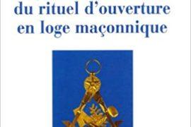 MYSTÈRES ET ACTIONS DU RITUEL D'OUVERTURE EN LOGE – ALAIN POZARNIK