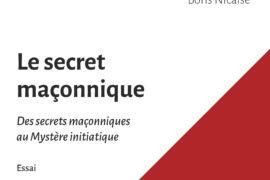 LE SECRET MAÇONNIQUE, Des secrets maçonniques au Mystère initiatique  – BORIS NICAISE