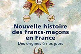 NOUVELLE HISTOIRE DES FRANCS-MACONS : DES ORIGINES A NOS JOURS