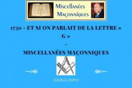 ET SI ON PARLAIT DE LA LETTRE « G » – MISCELLANÉES MAÇONNIQUES