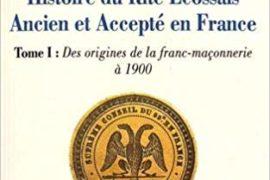 HISTOIRE DU REEAA – TOME 1 – DES ORIGINES DE LA FRANC-MAÇONNERIE A 1900
