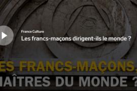LES FRANCS-MAÇONS, MAÎTRES LE MONDE ? – FRANCE CULTURE