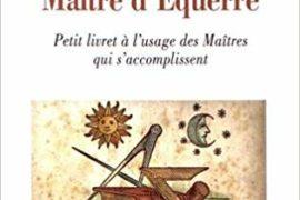 MAÎTRE D'ÉQUERRE : PETIT LIVRET A L'USAGE DES MAÎTRES QUI S'ACCOMPLISSENT
