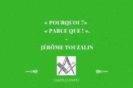 POURQUOI ? … PARCE QUE ! – CHRONIQUE DE JÉRÔME TOUZALIN