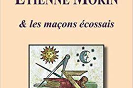 ÉTIENNE MORIN: & LES MAÇONS ÉCOSSAIS