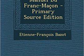 MANUEL DU FRANC-MAÇON – ETIENNE FRANÇOIS BAZO