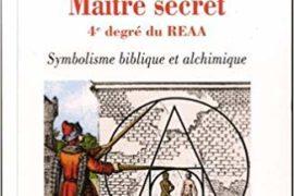 MAÎTRE SECRET, 4È DEGRÉ DU REAA : Symbolique biblique et alchimique