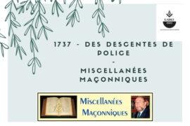 1737 – DES DESCENTES DE POLICE  –  MISCELLANÉES MAÇONNIQUES