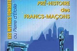 LA PRE-HISTOIRE DES FRANCS-MAÇONS : LES MYTHES FONDATEURS OU PIERRE D'ÉTOILE