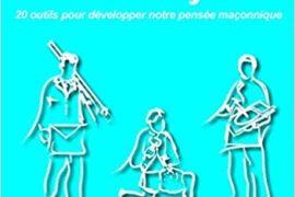 APPROFONDIR L'ART ROYAL 20 OUTILS POUR DÉVELOPPER NOTRE PENSÉE MAÇONNIQUE
