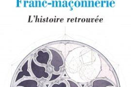 FRANC-MAÇONNERIE, L'HISTOIRE RETROUVÉE