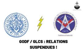 GODF / GLCS : RELATIONS SUSPENDUES !