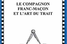COMPAGNON FRANC-MAÇON ET L'ART DU TRAIT