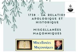 LA RELATION APOLOGIQUE ET HISTORIQUE –  MISCELLANÉES MAÇONNIQUES