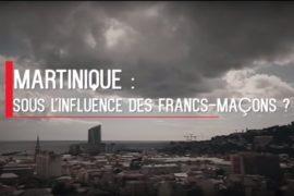 VIDEO – ENQUÊTE SUR LA FRANC-MAÇONNERIE MARTINIQUAISE