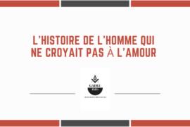 L'HISTOIRE DE L'HOMME QUI NE CROYAIT PAS À L'AMOUR