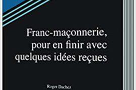 FRANC-MAÇONNERIE, POUR EN FINIR AVEC QUELQUES IDÉES REÇUES