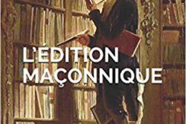 L'EDITION MAÇONNIQUE : QUAND LES FRANCS-MAÇONS LISENT ET ÉCRIVENT…