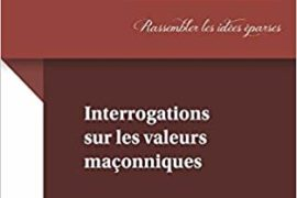 INTERROGATIONS SUR LES VALEURS MAÇONNIQUES