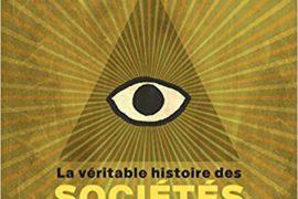 LA VERITABLE HISTOIRE DES SOCIETES SECRETES