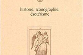 LE TAROT : HISTOIRE, ICONOGRAPHIE, ÉSOTÉRISME