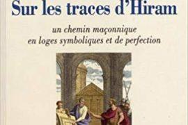 SUR LES TRACES D'HIRAM : Un chemin maçonnique en loges symboliques et de perfection