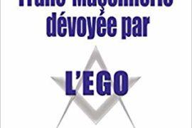 UNE FRANC-MAÇONNERIE DÉVOYÉE PAR L'EGO