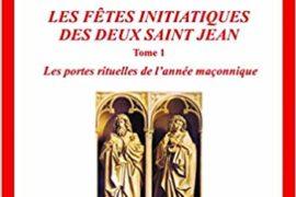 LES FÊTES INITIATIQUES DES DEUX SAINT JEAN – TOME 1 & 2