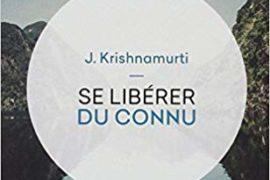 SE LIBERER DU CONNU de Jiddu Krishnamurti