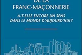 LA SPIRITUALITÉ DE LA FRANC-MAÇONNERIE A-T-ELLE ENCORE UN SENS DANS LE MONDE D'AUJOURD'HUI ?