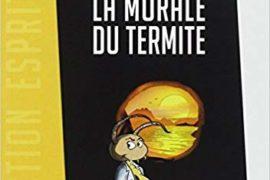 LA MORALE DU TERMITE – Alain Subrebost