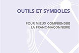 OUTILS ET SYMBOLES – POUR MIEUX COMPRENDRE LA FRANC-MAÇONNERIE