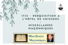 PERQUISITION À L'HÔTEL DE SOISSONS- MISCELLANÉES MAÇONNIQUES