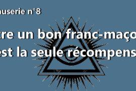 ÊTRE UN BON FRANC-MAÇON EST LA SEULE RÉCOMPENSE