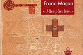 """LA QUÊTE D'UN MAÎTRE FRANC-MÂCON  : """"ALLER PLUS LOIN"""""""