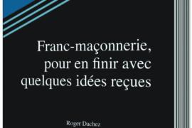 FRANC-MAÇONNERIE, POUR EN FINIR AVEC QUELQUES IDÉEES REÇUES
