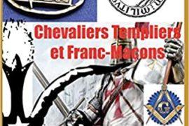 CHEVALIERS TEMPLIERS ET FRANCS-MAÇONS : une filiation décryptée