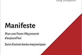 MANIFESTE POUR UNE FRANC-MAÇONNERIE D'AUJOURD'HUI : Suivi d'autres textes maçonniques