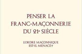 PENSER LA FRANC-MACONNERIE DU 21° SIECLE – l' ordre maçonnique est-il menacé?