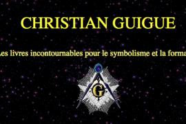 CHRISTIAN GUIGUE  : LE SYMBOLISME FRANC-MAÇON