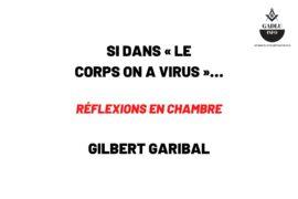 SI DANS « LE CORPS ON A VIRUS »…RÉFLEXIONS EN CHAMBRE