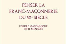 PENSER LA FRANC-MACONNERIE DU 21° SIECLE – L'ordre maçonnique est il menacé ?