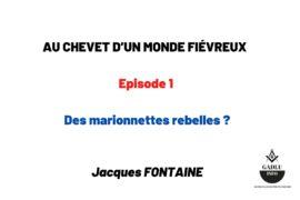 AU CHEVET D'UN MONDE FIÉVREUX – Episode 1 – Des marionnettes rebelles ?