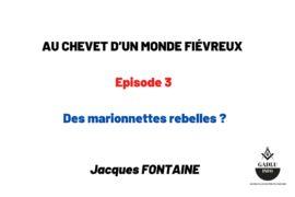 AU CHEVET D'UN MONDE FIÉVREUX – Episode 3 – Des marionnettes rebelles ?