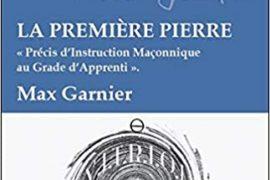 LA PREMIÈRE PIERRE – PRÉCIS D'INSTRUCTION MAÇONNIQUE AU GRADE D'APPRENTI