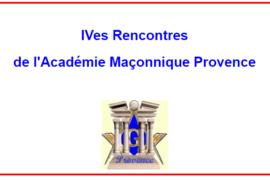 IV° RENCONTRES DE L'ACADÉMIE MAÇONNIQUE PROVENCE