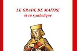 LE GRADE DE MAÎTRE et sa symbolique
